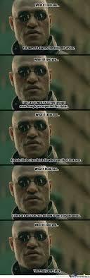 Morpheus Meme - morpheus memes best collection of funny morpheus pictures