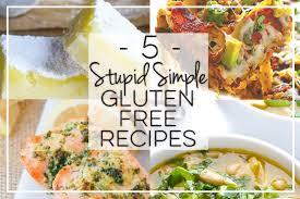 Free Dinner Ideas 5 Stupid Simple Gluten Free Recipes Recipe Ideas Livingly