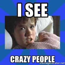 Crazy People Meme - i see crazy people i see dead people meme generator