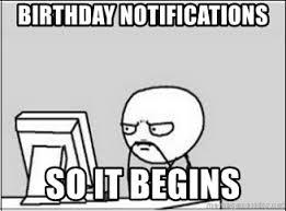 Birthday Meme So It Begins - birthday notifications so it begins computer guy meme generator