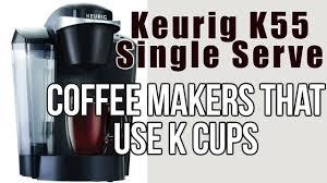 coffee makers that use k cups keurig k55 reviews coffee makers