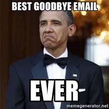 Not Bad Obama Meme - best goodbye email ever not bad obama meme generator