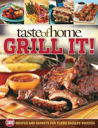 taste of home grill it 343 recipes and secrets for flame