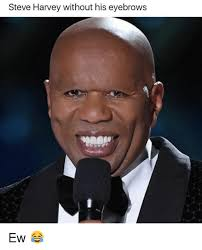 Meme Steve - steve harvey without his eyebrows ew steve harvey meme on me me