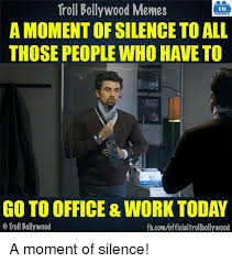 Office Work Memes - troll bollywood memes tb a moment of silence to all those people