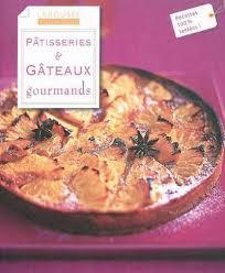 edition larousse cuisine pâtisseries gâteaux gourmands aux editions larousse cuisine