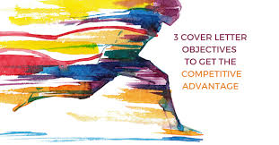 3 cover letter objectives to get the competitive advantage