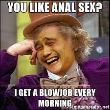 Anal Sex Meme - you like anal sex i get a blowjob every morning yaowonkaxd