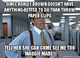 Paper Throwing Meme - since ashley brown doesn t have anything better to do than throw