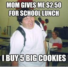 School Lunch Meme - mom gives me 2 50 for school lunch i buy 5 big cookies lunch