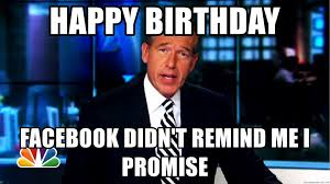Meme Brian - happy birthday facebook didn t remind me i promise brian