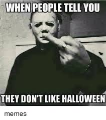 Meme Halloween - when people tell you they don t like halloween memes halloween