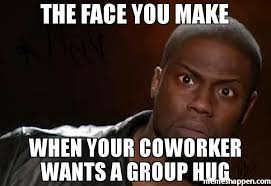 Give Me A Hug Meme - the face you make when your coworker wants a group hug memes