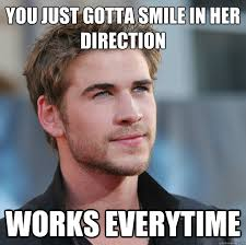 Smile Girl Meme - you just gotta smile in her direction works everytime attractive
