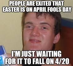 April Fools Day Meme - 10 guy meme imgflip
