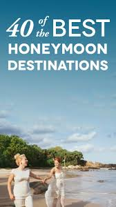 100 Beautiful Places In The World Top 10 Honeymoon 40 of the best honeymoon destinations right now a practical
