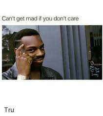 Tru Meme - can t get mad if you don t care tru meme on me me