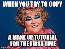 Makeup Meme - girls makeup fail meme generator imgflip