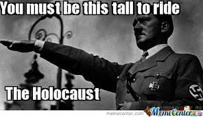 Holocaust Memes - you must be this tall to ride the holocaust by yolomemes meme center