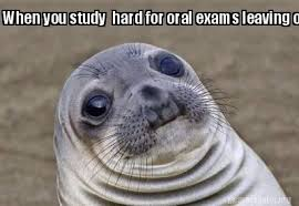 Oral Memes - meme creator when you study hard for oral exams leaving out one