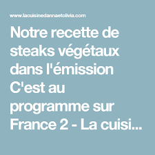 c est au programme recette de cuisine notre recette de steaks végétaux dans l émission c est au