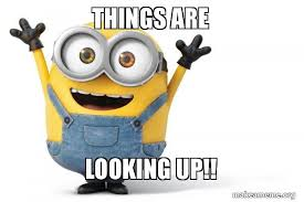 Looking Up Meme - things are looking up happy minion make a meme