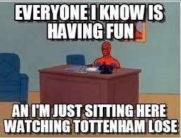 Funny Tottenham Memes - everyone i know is having fun spiderman desk meme on memegen