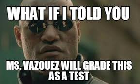 Meme What If I Told You - meme maker what if i told you ms vazquez will grade this as a test
