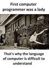 Computer Programmer Meme - dopl3r com memes first computer programmer was a lady spl thats