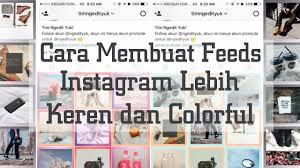 Membuat Instagram Jadi Keren | cara membuat feeds instagram kalian menjadi lebih keren rapi dan