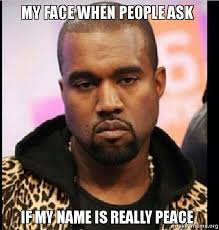 Meme Really Face - my face when people ask if my name is really peace make a meme