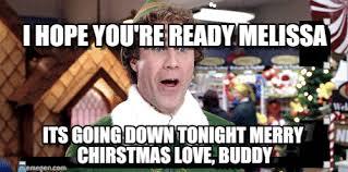 Buddy The Elf Meme - i hope you re ready melissa buddy the elf meme on memegen