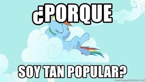 My Little Pony Meme Generator - porque soy tan popular my little pony meme generator