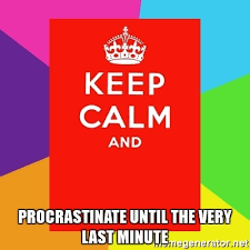 Make My Own Keep Calm Meme - procrastinate until the very last minute keep calm and meme