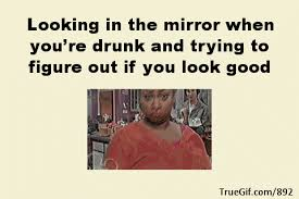 Looking In The Mirror Meme - looking in the mirror when youre drunk and trying to figure out if