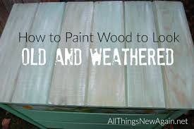 Painting Wood Furniture by How To Paint Wood To Look Old And Weathered Youtube