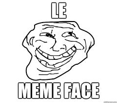 Funny Meme Face Pictures - le meme face le meme face quickmeme