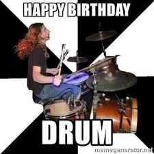 Drummer Meme - happy birthday drum inappropriate drummer meme generator
