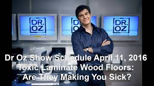 Laminate Flooring Toxic Dr Oz Show Schedule April 11 2016 Toxic Laminate Wood Floors