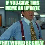 That Would Be Great Meme Maker - that would be great meme generator imgflip