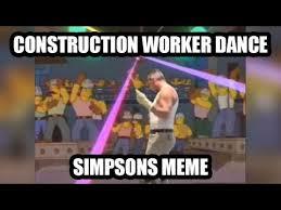 Gay Wrestling Meme - viral dancing construction worker vs simpsons gay steel mill meme