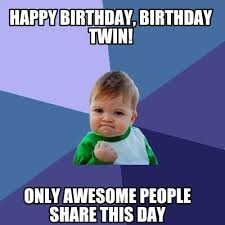 Meme Generator Happy Birthday - meme maker happy birthday birthday twin only awesome people share