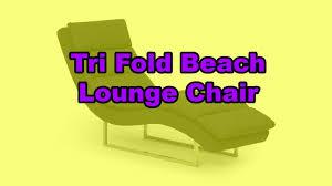 Folding Beach Lounge Chair Tri Fold Beach Lounge Chair Youtube