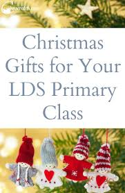 christmas gifts for your lds primary class lds primary