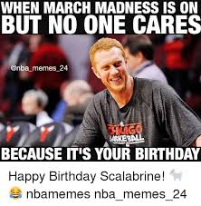 March Birthday Memes - when march madness is on but no one cares memes 24 because itis your