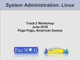 system administration linux track 2 workshop june 2010 pago pago