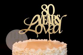 80th birthday cakes 80 years loved cake topper 80th birthday cake topper 40 50 60