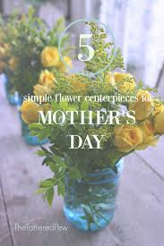 5 simple flower centerpieces for mother u0027s day the tattered pew