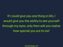 Life Love Quotes by If I Could Give You One Thing In Life Love Quotes 2 Image