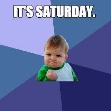 It S Saturday Meme - meme creator it s saturday meme generator at memecreator org